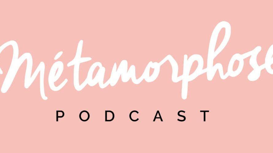 Métamorphose – Le podcast qui éveille la conscience