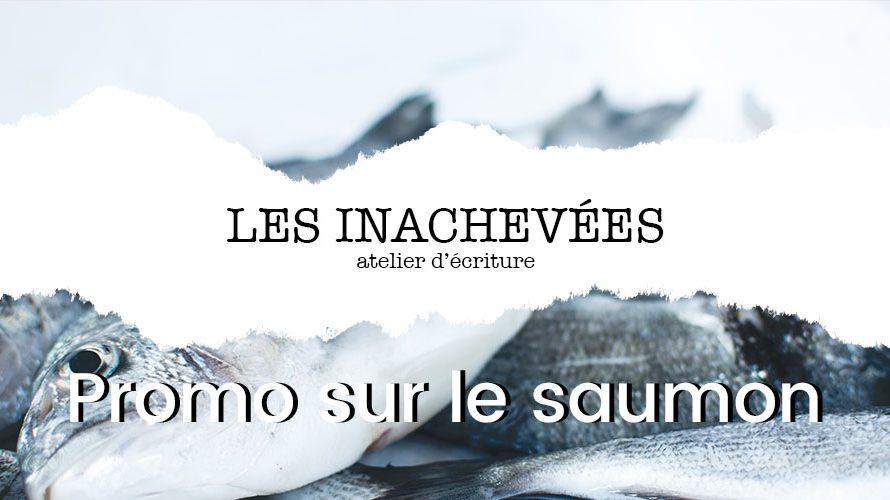 Les inachevées : Promo sur le saumon
